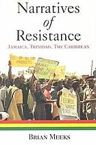 Narratives of resistance : Jamaica, Trinidad, the Caribbean
