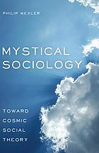 Mystical sociology : toward cosmic social theory