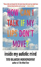 How can I talk if my lips don't move : inside my autistic mind
