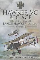 Hawker VC- The First RFC Ace: The Life of Major Lanoe Hawker VC 1890-1916.