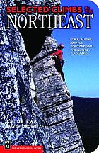 Selected climbs in the Northeast : rock, alpine, and ice routes from the Gunks to Acadia