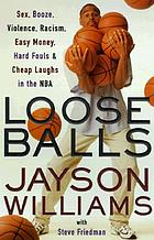 Loose balls : easy money, hard fouls, cheap laughs, and true love in the NBA