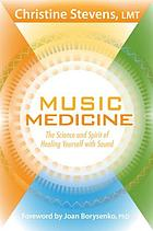 Music medicine : the science and spirit of healing yourself with sound