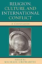 Religion, Culture, and International Conflict : a Conversation.