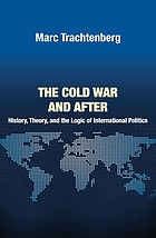 The Cold War and after : history, theory, and the logic of international politics