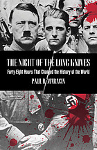 The Night of the Long Knives : forty-eight hours that changed the history of the world