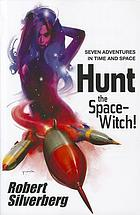 Hunt the space-witch! : seven adventures in time and space