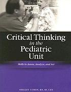 Critical thinking in the pediatric unit : skills to assess, analyze, and act