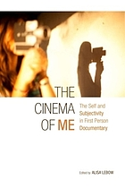 The cinema of me : the self and subjectivity in first person documentary
