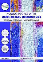 Young people with anti-social behaviours : practical resources for professionals