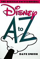 Disney A to Z : the official encyclopedia