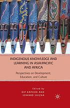 Indigenous knowledge and learning in Asia/Pacific and Africa : perspectives on development, education, and culture