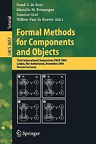 Formal methods for components and objects : third international symposium, FMCO 2004, Leiden, the Netherlands, November 2-5, 2004 : revised lectures