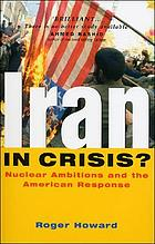 Iran in crisis? : nuclear ambitions and the American response