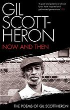 Now and then-- : the poems of Gil Scott-Heron.
