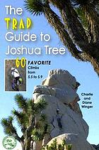 The trad guide to Joshua Tree : 60 favorite climbs from 5.5 to 5.9