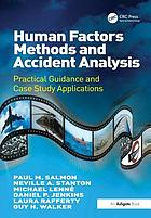 Human factors methods and accident analysis : practical guidance and case study applications
