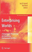 Enterprising worlds : a geographic perspective on economics, environments & ethics