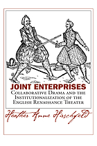 Joint enterprises : collaborative drama and the institutionalization of the English Renaissance theater