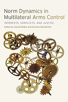 Norm dynamics in multilateral arms control : interests, conflicts, and justice