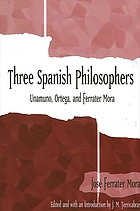 Three Spanish philosophers : Unamuno, Ortega, Ferrater Mora