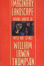 Imaginary landscape : making worlds of myth and science