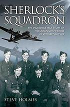 Sherlock's squadron : the incredible true story of the unsung heroes of the D-day landings