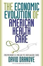 The economic evolution of American health care : from Marcus Welby to managed care