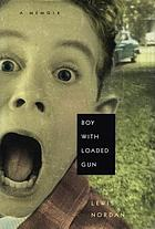 Boy with loaded gun : a memoir