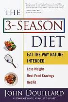 The 3-season diet : eat the way nature intended : lose weight, beat food cravings, get fit