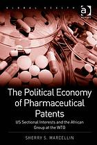 The political economy of pharmaceutical patents : US sectional interests and the African Group at the WTO