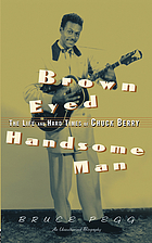 Brown eyed handsome man : the life and hard times of Chuck Berry : an unauthorized biography