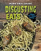 Disgusting eats : nasty, but tasty recipes