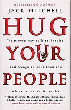 Hug your people : the proven way to hire, inspire, and recognize your team and achieve remarkable results