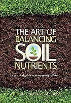 The art of balancing soil nutrients : a practical guide to interpreting soil tests