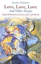 Love, love, love and other essays : light reflections on love, life, and death