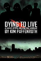 Dying to live : a novel of life among the undead