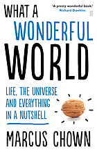 What a wonderful world : one man's attempt to explain the big stuff