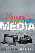 Baudrillard and the media : a critical introduction