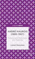 Andre Maurois (1885-1967) : fortunes and misfortunes of a moderate