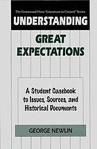 Understanding Great expectations : a student casebook to issues, sources, and historical documents
