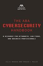 The ABA cybersecurity handbook : a resource for attorneys, law firms, and business professionals