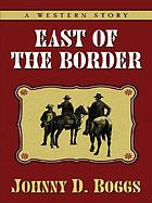 East of the border : a western story