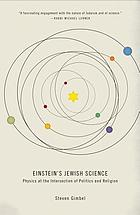 Einstein's Jewish science : physics at the intersection of politics and religion