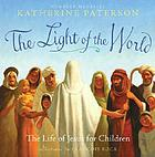The light of the world : the life of Jesus for children