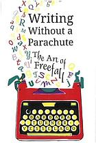 Writing without a parachute : the art of freefall