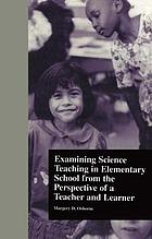 Examining science teaching in elementary school from the perspective of a teacher and learner