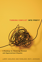Turning conflict into profit : a roadmap for resolving personal and organizational disputes
