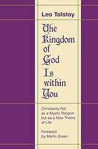 The kingdom of God is within you : Christianity not as a mystic religion but as a new theory of life