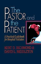 The pastor and the patient : a practical guidebook for hospital visitation